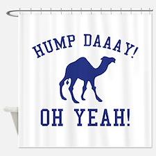 Hump Daaay! Oh Yeah! Shower Curtain