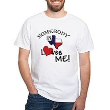 Somebody in Texas Loves Me Shirt