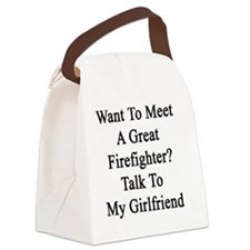 Want To Meet A Great Firefighter? Canvas Lunch Bag
