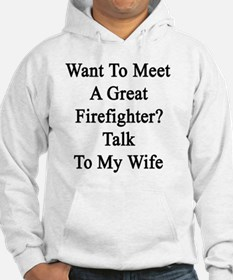 Want To Meet A Great Firefighter Hoodie