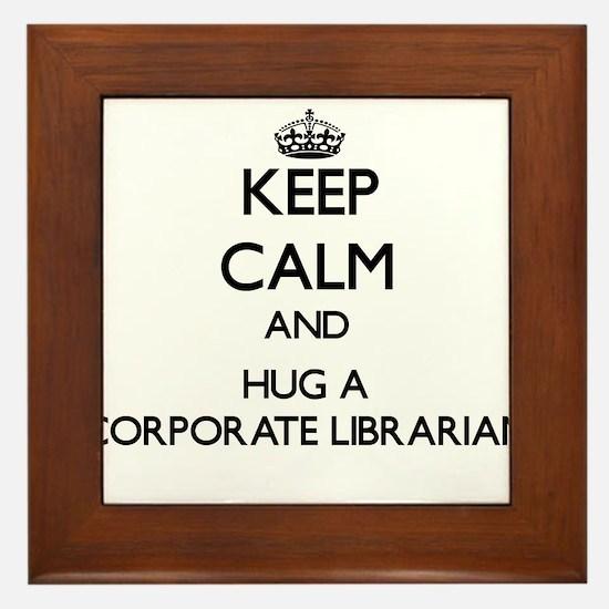 Keep Calm and Hug a Corporate Librarian Framed Til