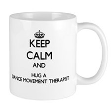 Keep Calm and Hug a Dance Movement Therapist Mugs