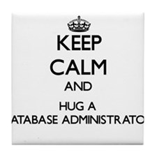 Keep Calm and Hug a Database Administrator Tile Co