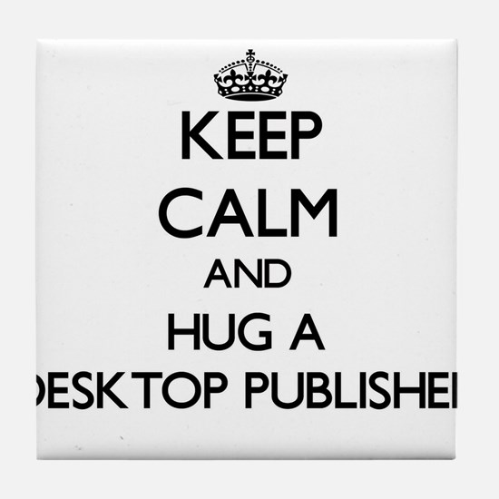 Keep Calm and Hug a Desktop Publisher Tile Coaster