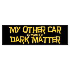 My Other Car Is Made of Dark Matter Bumper Bumper Sticker