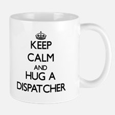 Keep Calm and Hug a Dispatcher Mugs