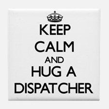 Keep Calm and Hug a Dispatcher Tile Coaster