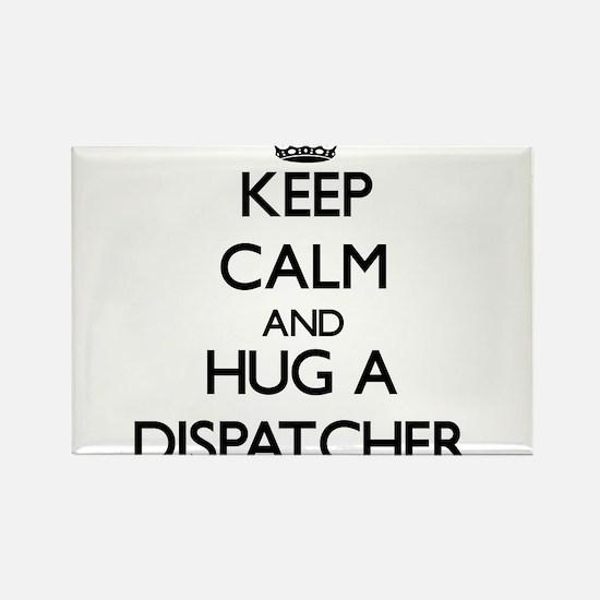 Keep Calm and Hug a Dispatcher Magnets