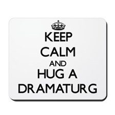Keep Calm and Hug a Dramaturg Mousepad