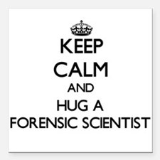 Keep Calm and Hug a Forensic Scientist Square Car