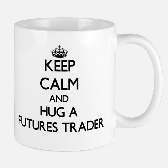 Keep Calm and Hug a Futures Trader Mugs