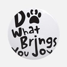 Do What Brings You Joy Round Ornament