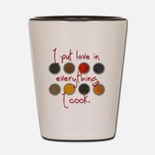I put love in everything I cook Shot Glass