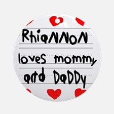 Rhiannon Loves Mommy and Daddy Round Ornament