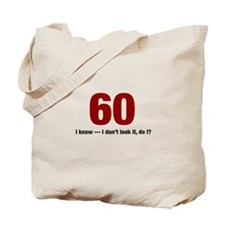 60 I dont look it do I Tote Bag