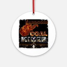 Hardcore Coal Miner... Round Ornament