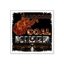 """Hardcore Coal Miner... Square Sticker 3"""" x 3"""""""