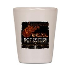 Hardcore Coal Miner... Shot Glass