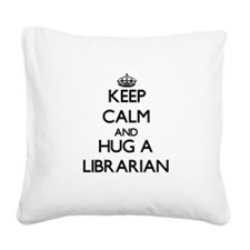 Keep Calm and Hug a Librarian Square Canvas Pillow