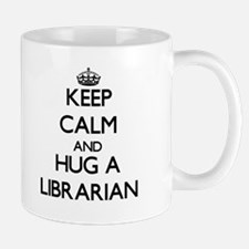 Keep Calm and Hug a Librarian Mugs