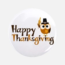 "Happy Thanksgiving Owl 3.5"" Button"