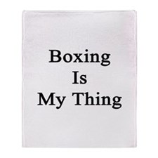 Boxing Is My Thing  Throw Blanket
