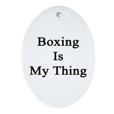 Boxing Is My Thing  Oval Ornament