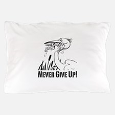 Never Give Up! Pillow Case