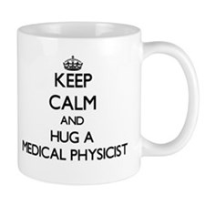 Keep Calm and Hug a Medical Physicist Mugs