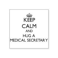 Keep Calm and Hug a Medical Secretary Sticker