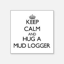 Keep Calm and Hug a Mud Logger Sticker