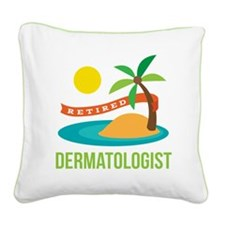 Retired Dermatologist Square Canvas Pillow
