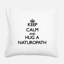 Keep Calm and Hug a Naturopath Square Canvas Pillo