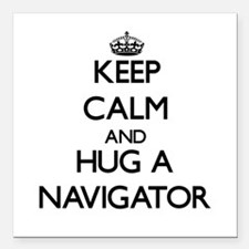 Keep Calm and Hug a Navigator Square Car Magnet 3""