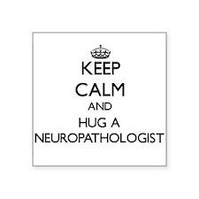 Keep Calm and Hug a Neuropathologist Sticker