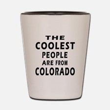 The Coolest People Are From Colorado Shot Glass