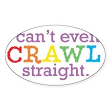 I can't even crawl straight. Decal