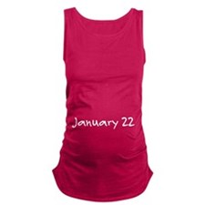 """""""January 22"""" printed on a Maternity Tank Top"""