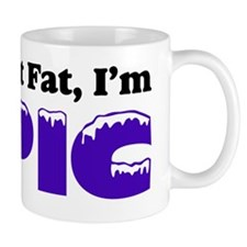 Im_Not_Fat_Im_EPIC Mug