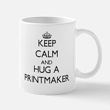 Keep Calm and Hug a Printmaker Mugs