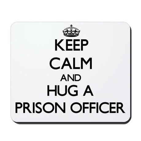 Keep Calm and Hug a Prison Officer Mousepad