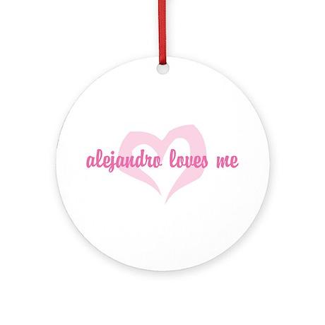 """Alejandro Loves Me"" Ornament (Round)"