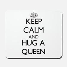 Keep Calm and Hug a Queen Mousepad