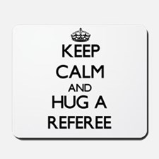 Keep Calm and Hug a Referee Mousepad