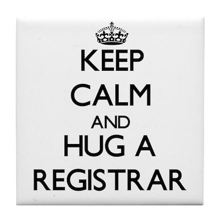 Keep Calm and Hug a Registrar Tile Coaster