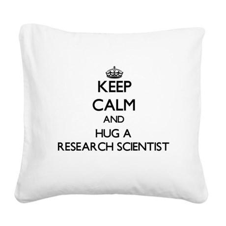 Keep Calm and Hug a Research Scientist Square Canv