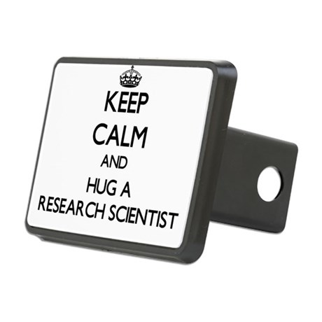 Keep Calm and Hug a Research Scientist Hitch Cover
