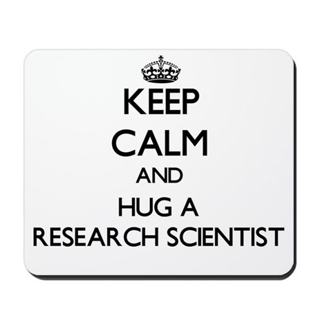 Keep Calm and Hug a Research Scientist Mousepad