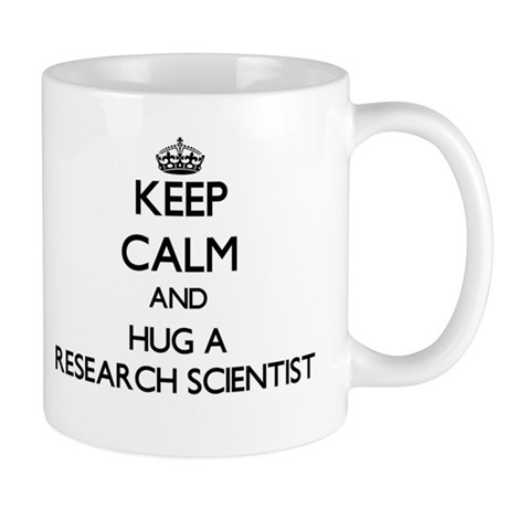 Keep Calm and Hug a Research Scientist Mugs