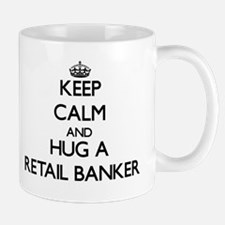 Keep Calm and Hug a Retail Banker Mugs